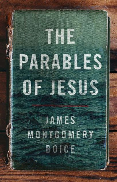 libro parables the mysteries of the parables of jesus by james montgomery boice paperback barnes noble 174