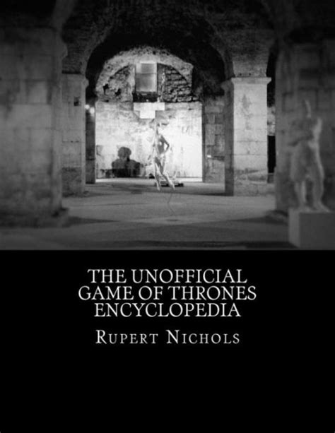 libro the unofficial game of the unofficial game of thrones encyclopedia by rupert m nichols paperback barnes noble 174