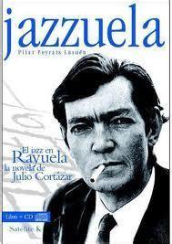 leer el libro rayuela de cortazar libro m 218 sica para leer jazzuela el jazz en rayuela la novela de julio cort 225 zar paperblog