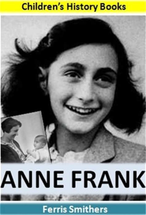 anne frank picture book biography anne frank biography for kids the inspiring story of a