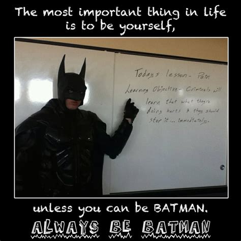 Always Be Batman Meme - 17 best images about batman on pinterest who am i ticks