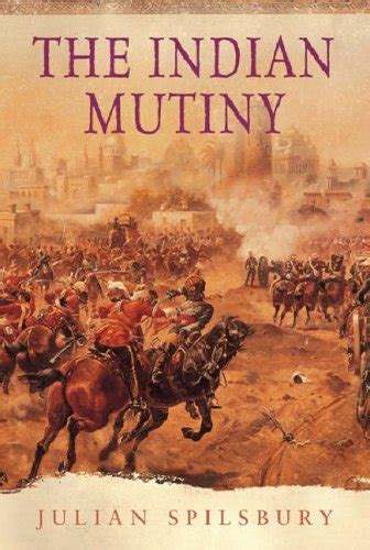 and mutiny tales from india books the indian mutiny by julian spilsbury reviews