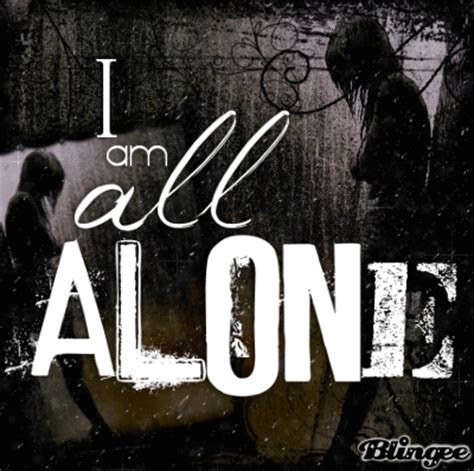 all alone am i i am all alone picture 132178333 blingee