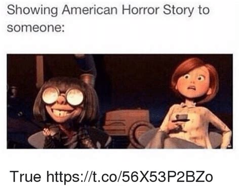 American Horror Story Memes - showing american horror story to someone true