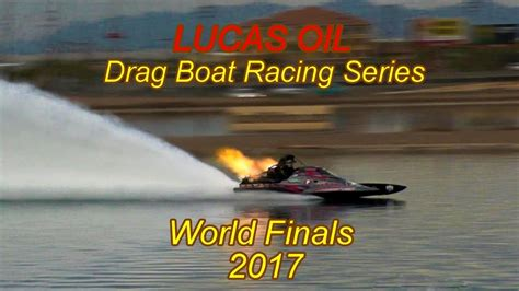 lucas oil drag boat racing series 2017 lucas oil drag boat racing series world finals 2017 youtube
