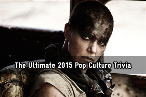 pop culture 2015 trivia the ultimate 2015 pop culture trivia trivia quiz zimbio