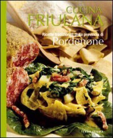 corso cucina pordenone cucina friulana pordenone ricette tradizionali della