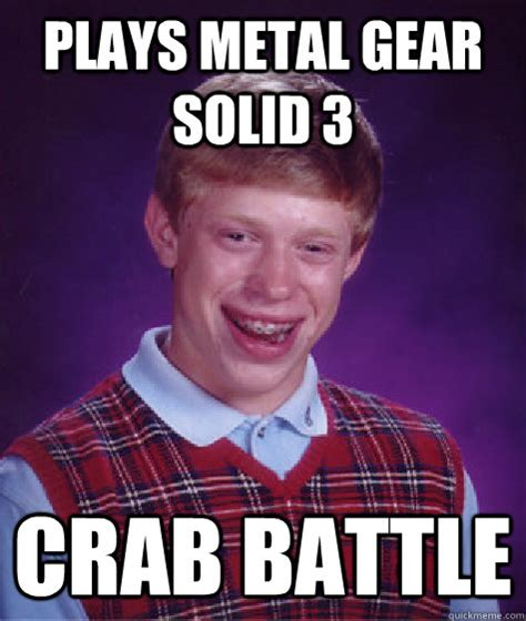 Meme Metal Gear - plays metal gear solid 3 crab battle bad luck brian