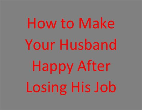 how to make your man happy in the bedroom how to make your husband happy after losing his job