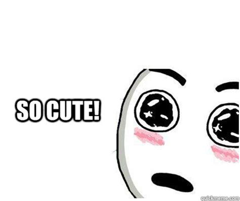 So Cute Meme Face - sooo pretty aww meme quickmeme