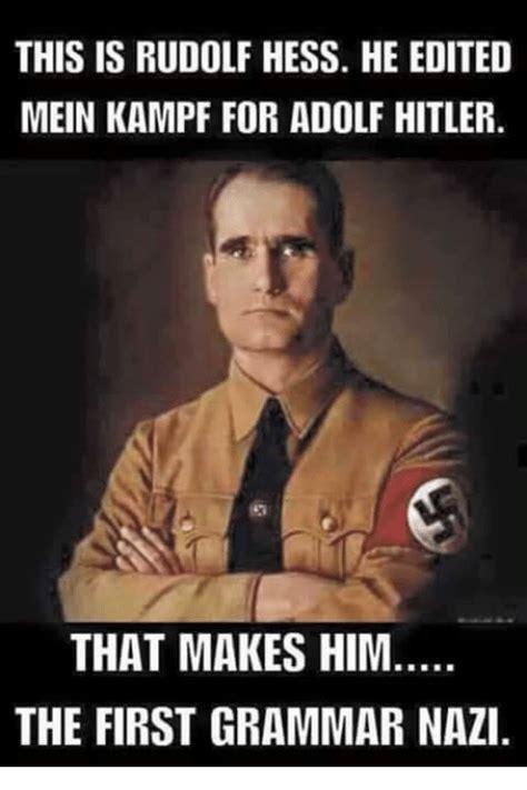 Grammar Nazi Meme - this is rudolf hess he edited mein kf for adolf hitler