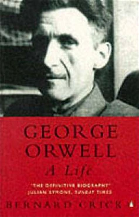 george orwell quick biography george orwell a life bernard crick 9780140145632