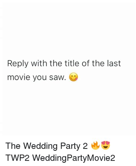 the last move reply with the title of the last move you saw the wedding