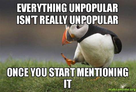 Unpopular Opinion Meme - unpopular opinion puffin if your unpopular opinion puffin