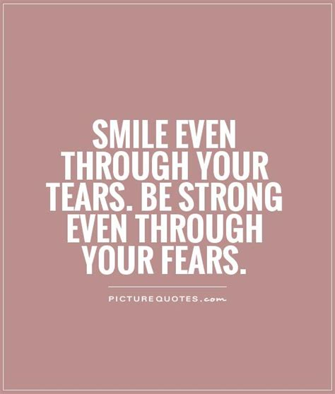 smile even through your tears be strong even through your