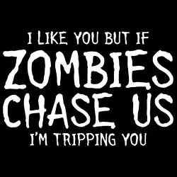Like you but if zombies chase us bad idea t shirts