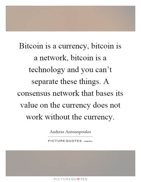 bitcoin quotation bitcoin is a currency bitcoin is a network bitcoin is a