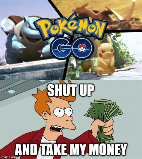 Take My Money Meme Generator - image tagged in pokemon go pokemon fry shut up and take my