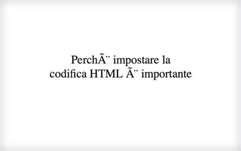 lettere accentate html lettere accentate html codifica o charset utf 8 corsidia