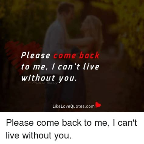 Come Back To Me Meme - please come back to me i can t live without you like love