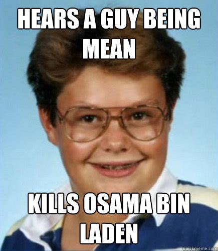 Bin Meme - hears a guy being mean kills osama bin laden lucky larry
