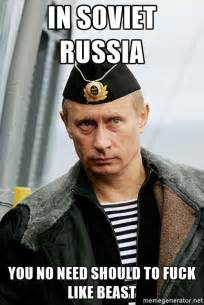 Fucking Awesome Meme - in soviet russia you no need should to fuck like beast