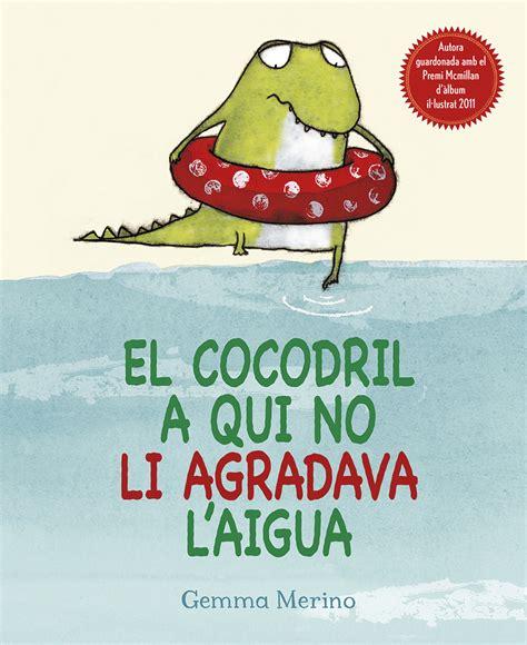 libro el cocodrilo al que el cocodrilo al que no le gustaba el agua picarona libros infantiles
