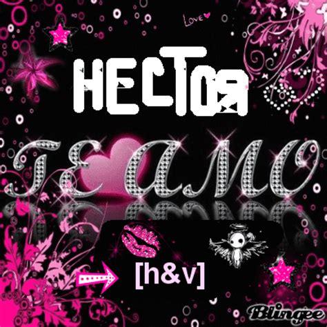 Imagenes Que Digan Te Amo Hector | te amo hector picture 105677482 blingee com