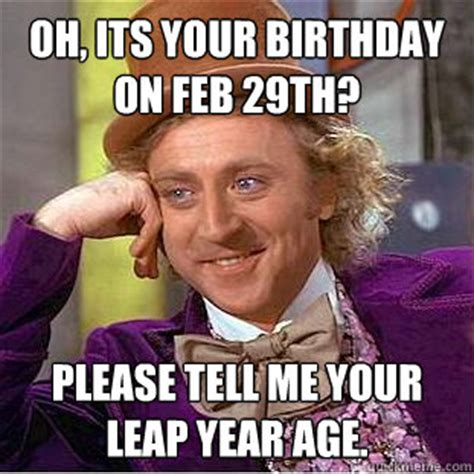 29th Birthday Meme - oh its your birthday on feb 29th please tell me your