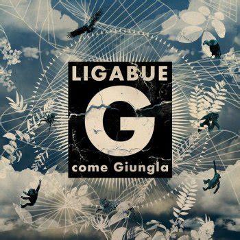 lettera a g ligabue testo g come giungla testo ligabue testi canzoni mtv
