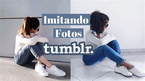 imagenes tumblr en español imitando fotos tumblr youtube