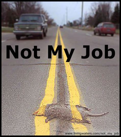 Not My Job Meme - not my job quotes quotesgram