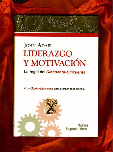 libro liderazgo 10 libros sobre liderazgo y motivaci 243 n que debes leer