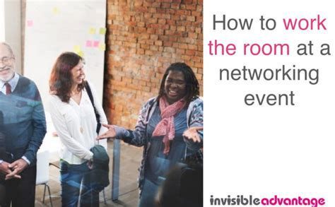 how to work a room how to work the room when networking invisible advantage