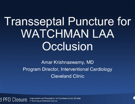 amar krishnaswamy cleveland clinic cardiovascular transseptal puncture for watchman laa occlusion tctmd com