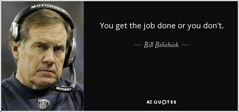 bill belichick quote    job    dont