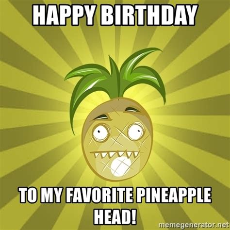 Ananas Pineapple Meme - happy birthday to my favorite pineapple head psycho