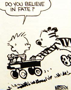 Do You Believe In Fate Essay by 1000 Images About The Adventures Of Calvin Hobbes On Calvin And Hobbes Hobbes