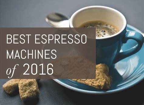 best espresso machine 2014 best espresso machine 2018 buyer s guide espresso perfecto