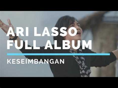 download mp3 ari lasso full album keseimbangan ari lasso full album keseimbangan 2003 youtube