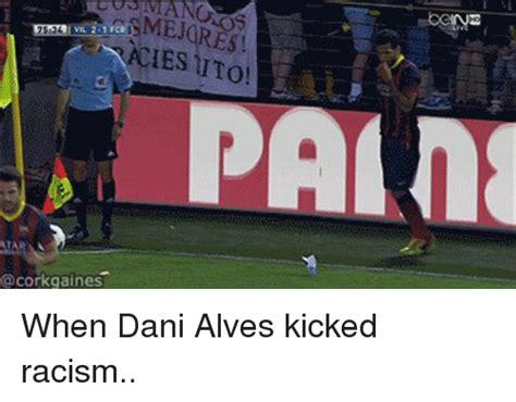 Dani Alves Meme - cosherano cceyz edeslve2ti smejores 1aies 1to atar when