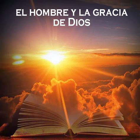 La Gracia De Dios logoi ministries el hombre y la gracia de dios