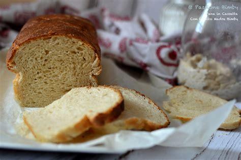 pane in cassetta con lievito madre pane in cassetta con lievito madre bimby passione bimby