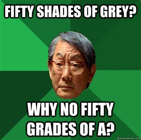 50 Shades Of Grey Meme - fifty shades of grey why no fifty grades of a high