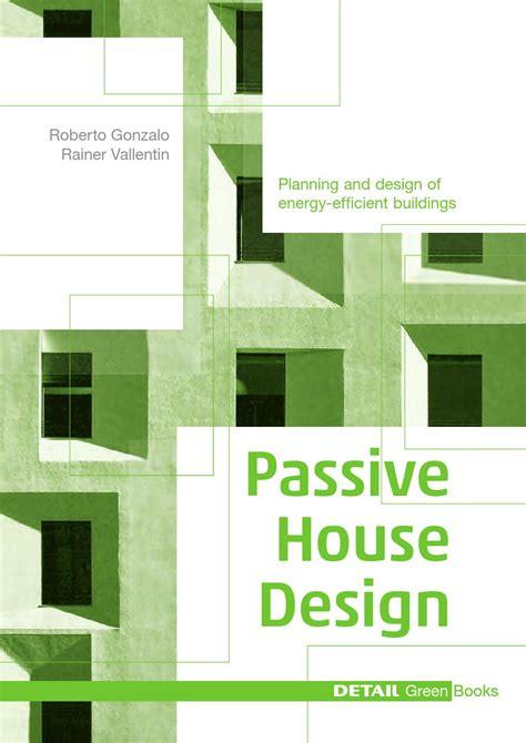 Passive Solar Home Design Books by Detail Green Books Passive House Design By Detail Issuu