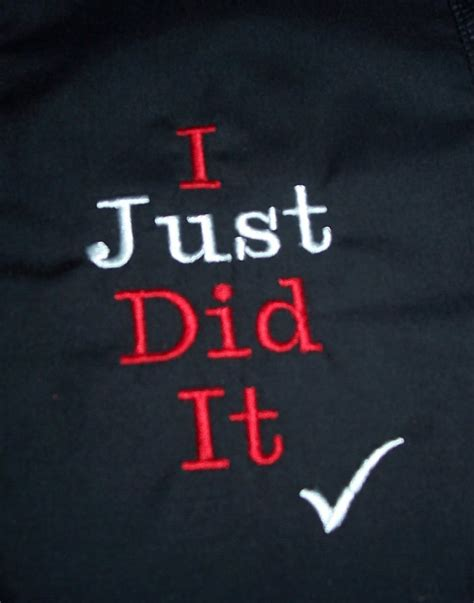 I Just It by I Did It Quotes Quotesgram
