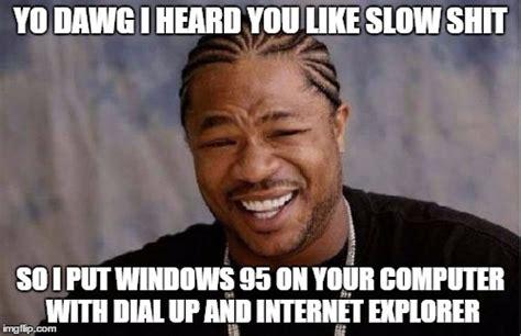 Whats An Internet Meme - yo dawg heard you meme imgflip
