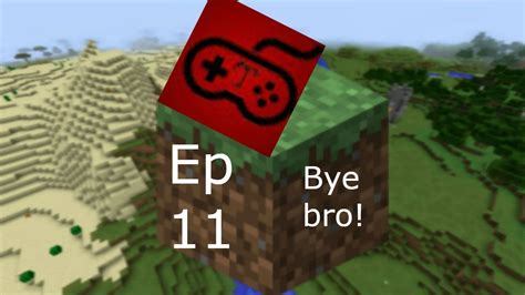 lets play minecraft episode 11 lets play minecraft ep 11 bye bro youtube