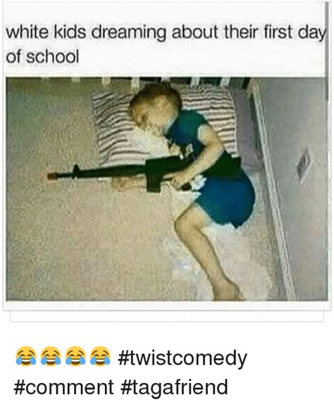 First Day Of School Funny Memes - white kids dreaming about their first day of school