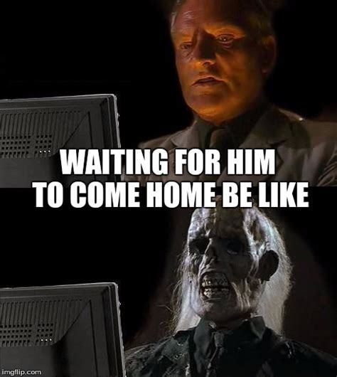 ill just wait here meme imgflip
